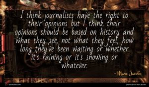 Marc Jacobs quote : I think journalists have ...