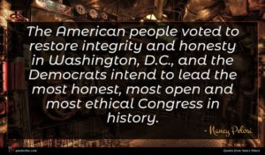 Nancy Pelosi quote : The American people voted ...