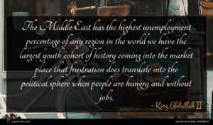 King Abdullah II quote : The Middle East has ...