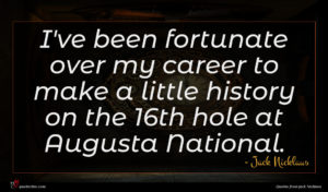 Jack Nicklaus quote : I've been fortunate over ...