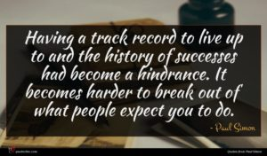 Paul Simon quote : Having a track record ...