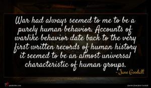 Jane Goodall quote : War had always seemed ...