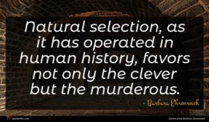 Barbara Ehrenreich quote : Natural selection as it ...