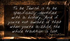 Joyce Carol Oates quote : To be Jewish is ...