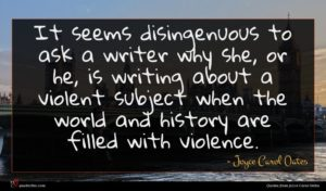 Joyce Carol Oates quote : It seems disingenuous to ...