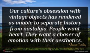 Sloane Crosley quote : Our culture's obsession with ...