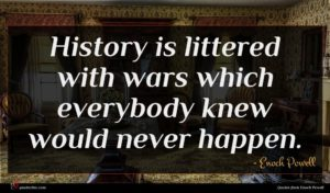 Enoch Powell quote : History is littered with ...