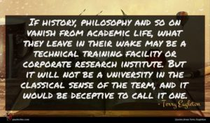 Terry Eagleton quote : If history philosophy and ...