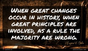 Eugene V. Debs quote : When great changes occur ...