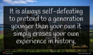 Renata Adler quote : It is always self-defeating ...