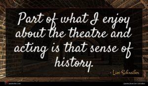 Liev Schreiber quote : Part of what I ...