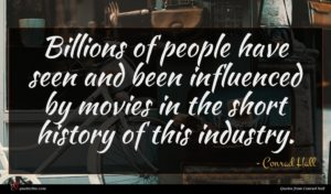 Conrad Hall quote : Billions of people have ...