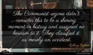 Kathryn Bigelow quote : The Communist regime didn't ...