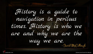 David McCullough quote : History is a guide ...