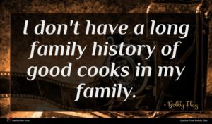 Bobby Flay quote : I don't have a ...