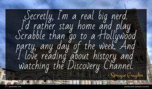 Sprague Grayden quote : Secretly I'm a real ...