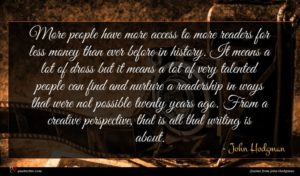 John Hodgman quote : More people have more ...
