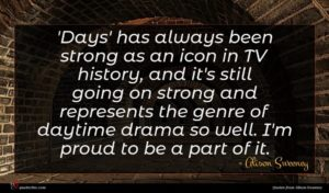 Alison Sweeney quote : Days' has always been ...