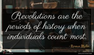 Norman Mailer quote : Revolutions are the periods ...