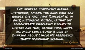 Tony Kushner quote : The general consensus among ...