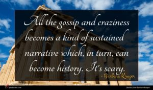 Barbara Kruger quote : All the gossip and ...