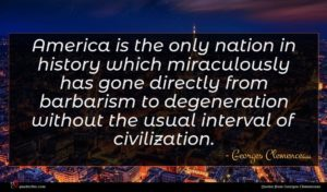 Georges Clemenceau quote : America is the only ...