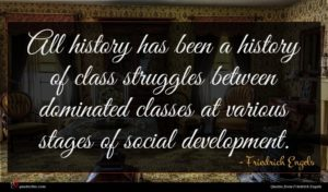 Friedrich Engels quote : All history has been ...