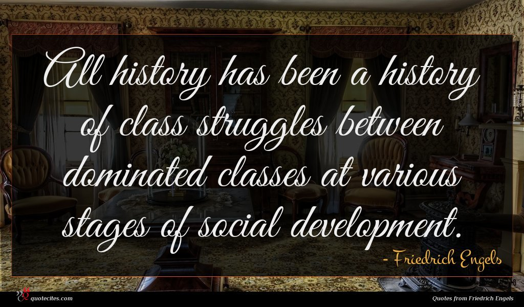 All history has been a history of class struggles between dominated classes at various stages of social development.