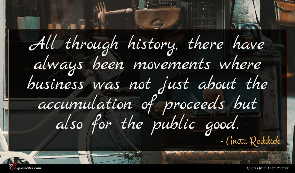 All through history, there have always been movements where business was not just about the accumulation of proceeds but also for the public good.