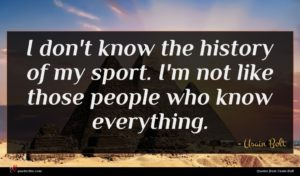 Usain Bolt quote : I don't know the ...