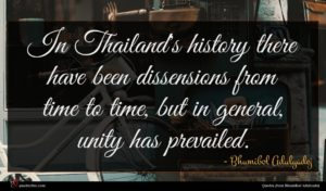 Bhumibol Adulyadej quote : In Thailand's history there ...