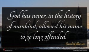 David Wilkerson quote : God has never in ...