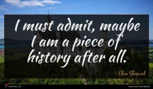 Alan Shepard quote : I must admit maybe ...