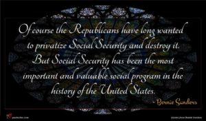 Bernie Sanders quote : Of course the Republicans ...