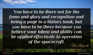 Alan Shepard quote : You have to be ...