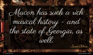 Jason Aldean quote : Macon has such a ...