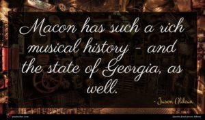 Jason Aldean quote : Macon has such a ...