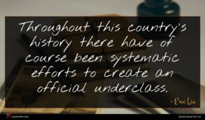 Eric Liu quote : Throughout this country's history ...