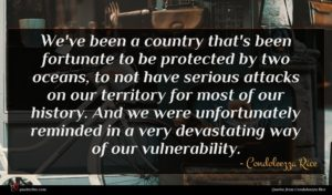 Condoleezza Rice quote : We've been a country ...
