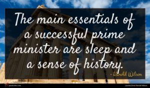 Harold Wilson quote : The main essentials of ...