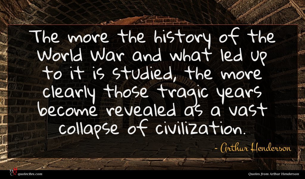 The more the history of the World War and what led up to it is studied, the more clearly those tragic years become revealed as a vast collapse of civilization.