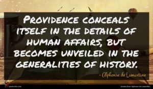 Alphonse de Lamartine quote : Providence conceals itself in ...