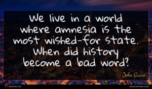John Guare quote : We live in a ...