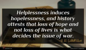 B. H. Liddell Hart quote : Helplessness induces hopelessness and ...