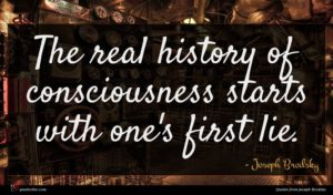 Joseph Brodsky quote : The real history of ...