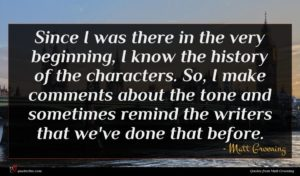 Matt Groening quote : Since I was there ...