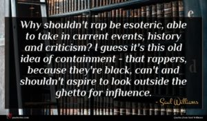 Saul Williams quote : Why shouldn't rap be ...