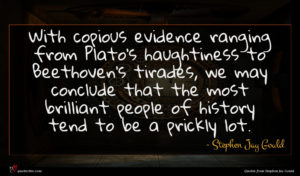 Stephen Jay Gould quote : With copious evidence ranging ...