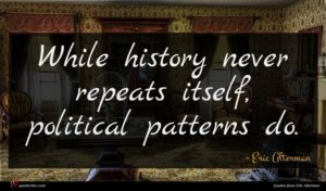 Eric Alterman quote : While history never repeats ...