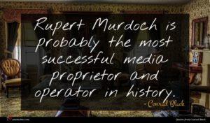 Conrad Black quote : Rupert Murdoch is probably ...